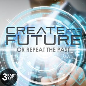 Create The Future Or Repeat The Past