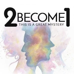 2 BECOME 1 (This Is A Great Mystery)