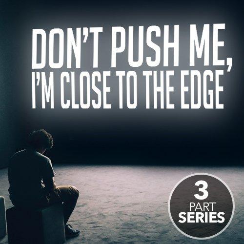 Don't Push Me, I'm Close To The Edge