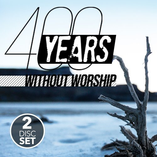 400 Years Without Worship