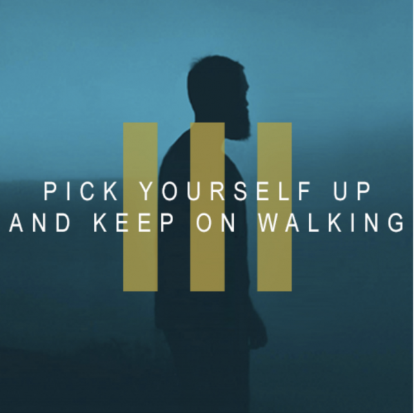 Pick Yourself Up And Keep On Walking