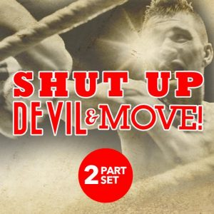 Shut Up Devil and Move