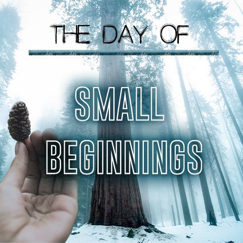 The Day of Small Beginnings