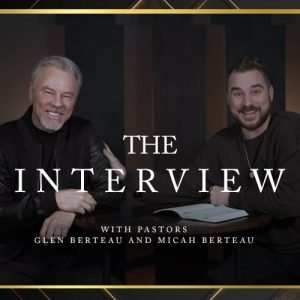 The Interview (Pastors Glen Berteau and Micah Berteau)