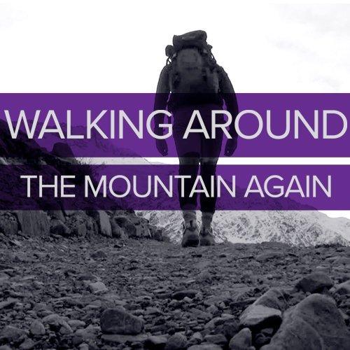 Walking Around The Mountain Again
